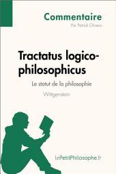Tractatus logico-philosophicus de Wittgenstein - Le statut de la philosophie (Commentaire): Comprendre la philosophie avec lePetitPhilosophe.fr