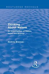 Thinking about Nature (Routledge Revivals): An Investigation of Nature, Value and Ecology