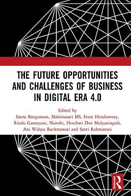 The Future Opportunities and Challenges of Business in Digital Era 4 0