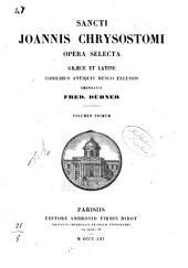 Sancti Joannis Chrysostomi Opera selecta graece et latine codicibus antiquis denuo excussis. 1
