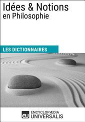 Dictionnaire des Idées & Notions en Philosophie: (Les Dictionnaires d'Universalis)