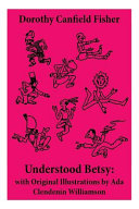 Understood Betsy: with Original Illustrations by Ada Clendenin Williamson
