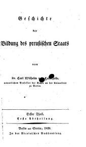 Geschichte der Bildung des preussischen Staats. Erster Theil: Bände 1-2