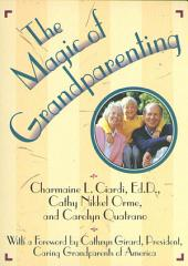 The Magic of Grandparenting: Practical Tips for Building the Bond Between Grandparents and Grandchildren