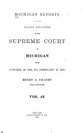 Michigan Reports: Reports of Cases Determined in the Supreme Court of Michigan, Volume 42