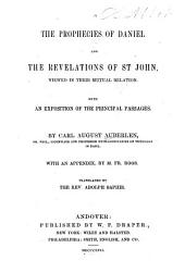 The Prophecies of Daniel and the Revelations of St. John, Viewed in Their Mutual Relation: With an Exposition of the Principal Passages