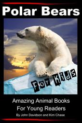 Polar Bears For Kids - Amazing Animal Books for Young Readers