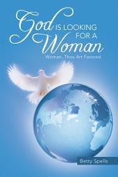God is Looking for A Woman: Woman, Thou Art Favored