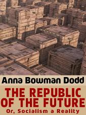 The Republic of the Future: or, Socialism a Reality