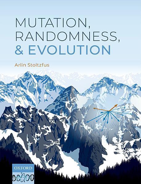 Download Mutation  Randomness  and Evolution Book