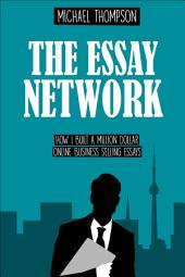 The Essay Network: How I Built a Million Dollar Online Business Selling Essays