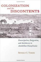 Colonization and Its Discontents: Emancipation, Emigration, and Antislavery in Antebellum Pennsylvania