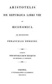 De republica libri VIII et Œconomica ... accedunt Rerumpublicarum reliquiæ ex editione C.F. Neumann