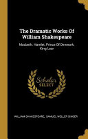 The Dramatic Works Of William Shakespeare  Macbeth  Hamlet  Prince Of Denmark  King Lear PDF