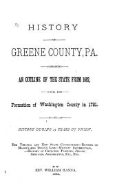 History of Greene County, Pa: Containing an Outline of the State from 1682, Until the Formation of Washington County in 1781. History During 15 Years of Union. The Virginia and New State Controversy--running of Mason's and Dixon's Line--whiskey Insurrection--history of Churches, Families, Judges, Senators, Assembly-men, Etc., Etc