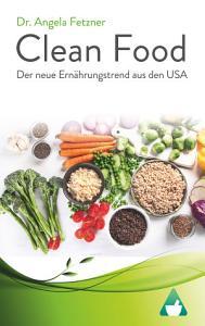 Clean Food   Der neue Ern  hrungstrend aus den USA PDF