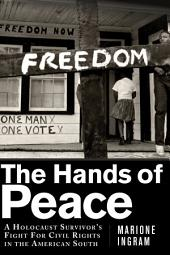 The Hands of Peace: A Holocaust Survivor s Fight for Civil Rights in the American South