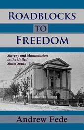 Roadblocks to Freedom: Slavery and Manumission in the United States South