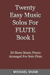 Flute: Twenty Easy Music Solos For Flute Book 1: 20 Sheet Music Pieces For Flute
