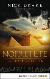 Nofretete - Das Buch der Toten: Historischer Roman