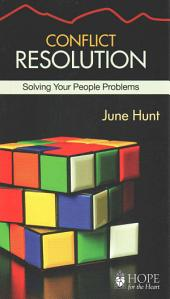 Conflict Resolution (June Hunt Hope for the Heart): Solving Your People Problems