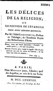 Les Délices de la Religion, ou le Pouvoir de l'Evangile pour nous rendre heureux par l'abbé Lamourette