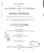 An Account of the Manners and Customs of the Modern Egyptians: Written in Egypt During the Years 1833, -34, and -35, Partly from Notes Made During a Former Visit to that Country in the Years 1825, -26, -27, and -28