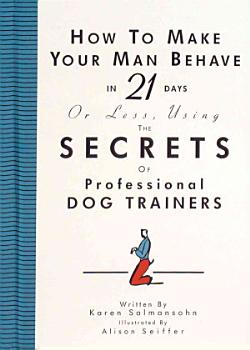 How to Make Your Man Behave in 21 Days Or Less  Using the Secrets of Professional Dog Trainers PDF