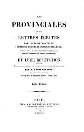 Les Provinciales ou les lettres écrites par Louis de Montalte a un provincial de ses amis et aux Révérends Pères Jésuites: Volume1