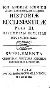 Compendium Historiae Ecclesiasticae V. Et N. Testamenti: Historiam Ecclesiae Recentissimam Adumbrans : Accedunt Supplementa Christiani Gottlieb Joecheri Professoris Lipsiensis, Volume 3