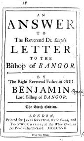 An Answer to the Reverend Dr. Snape's Letter to the Bishop of Bangor: By ... Benjamin Lord Bishop of Bangor, Volume 6