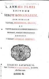 L. Annaei Flori Epitome Rerum Romanarum: Cum Integris Salmasii, Freinshemii Et Selectis Aliorum Animadversionibus