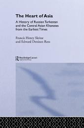 The Heart of Asia: A History of Russian Turkestan and the Central Asian Khanates from the Earliest Times
