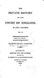 The Private History of the Court of England: In Two Volumes, Volume 2