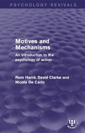 Motives and Mechanisms: An Introduction to the Psychology of Action
