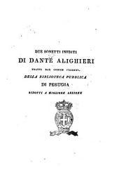 Due sonetti inediti di Dante Alighieri tratti dal codice 186. della biblioteca pubblica di Perugia ridotti a miglior lezione