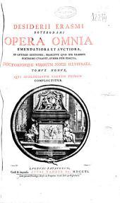 Desiderii Erasmi Roterodami Opera omnia emendatiora et auctiora ... doctorumque ... notis illustrata: tomus nonus qui apologiarum partem primam complectitur : [Partis prioris]