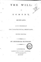 The Will: A Comedy, in Five Acts. As it is Performed at the Theatre-Royal, Drury-Lane