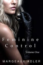 Feminine Control: Volume One: (Femdom BDSM Erotica Bundle)