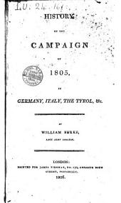 History of the Campaign of 1805, in Germany, Italy, the Tyrol, Ec. by William Burke ..