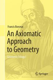 An Axiomatic Approach to Geometry: Geometric Trilogy I