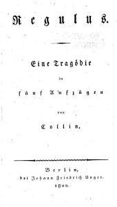Heinrich J. v. Collin's Trauerspiele ...: Bd. Regulus. Balboa