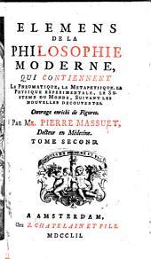 Elemens de la philosophie moderne, qui contiennent la pneumatique, la metaphysique, la physique experimentale, le systeme du monde, suivant les nouvelles decouvertes ...