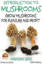 Introduction to Mushrooms - Grow Mushrooms for Pleasure and Profit