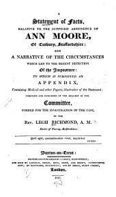 A statement of facts, relative to the supposed abstinence of Ann Moore, of Tutbury, Staffordshire: and a narrative of the circumstances which led to the recent detection of the imposture: to which is subjoined an appendix, containing medical and other papers, illustrative of the statement: compiled and published at the request of the committee, formed for the investigation of the case