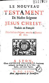 Le Nouveau Testament De Nostre Seigneur Jesus Christ, Traduit en François (par Le Maistre de Sacy) Selon l' édition Vulgate, avec les differences du Grec