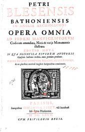 Petri Blesensis Bathoniensis ... Opera omnia ad fidem manuscriptorum codicum emendata, notis & varijs monumentis illustrata