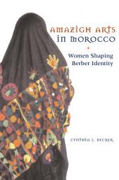 Amazigh Arts in Morocco: Women Shaping Berber Identity