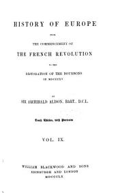 History of Europe from the Commencement of the French Revolution to the Restoration of the Bourbons in 1815: Volume 9