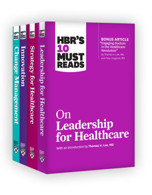 HBR s 10 Must Reads for Healthcare Leaders Collection